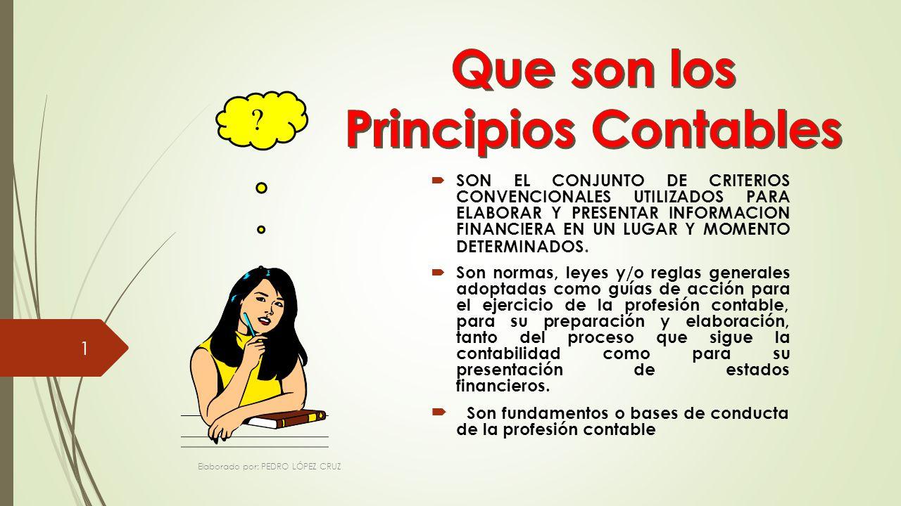 SON EL CONJUNTO DE CRITERIOS CONVENCIONALES UTILIZADOS PARA ELABORAR Y PRESENTAR INFORMACION FINANCIERA EN UN LUGAR Y MOMENTO DETERMINADOS.
