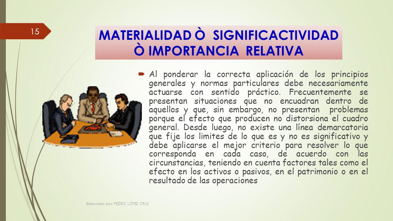 MATERIALIDAD Ò SIGNIFICACTIVIDAD Ò IMPORTANCIA RELATIVA Al ponderar la correcta aplicación de los principios generales y normas particulares debe necesariamente actuarse con sentido práctico.