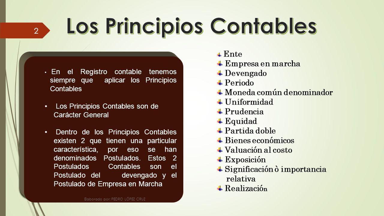 En el Registro contable tenemos siempre que aplicar los Principios Contables Los Principios Contables son de Carácter General Dentro de los Principios Contables existen 2 que tienen una particular característica, por eso se han denominados Postulados.