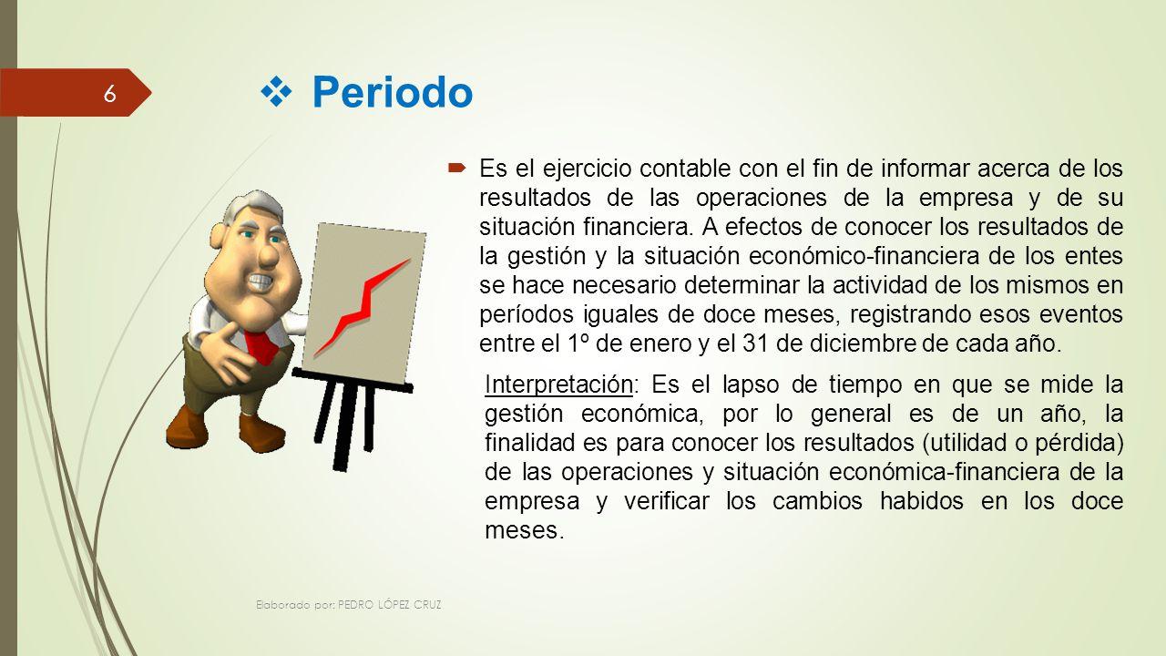 Periodo Es el ejercicio contable con el fin de informar acerca de los resultados de las operaciones de la empresa y de su situación financiera.