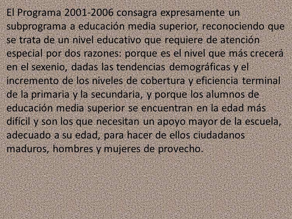 El Programa 2001-2006 consagra expresamente un subprograma a educación media superior, reconociendo que se trata de un nivel educativo que requiere de