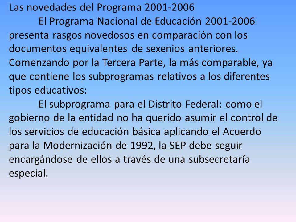 Las novedades del Programa 2001-2006 El Programa Nacional de Educación 2001-2006 presenta rasgos novedosos en comparación con los documentos equivalen