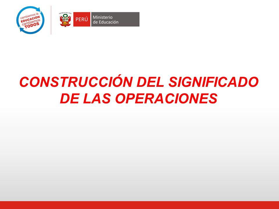 CONSTRUCCIÓN DEL SIGNIFICADO DE LAS OPERACIONES