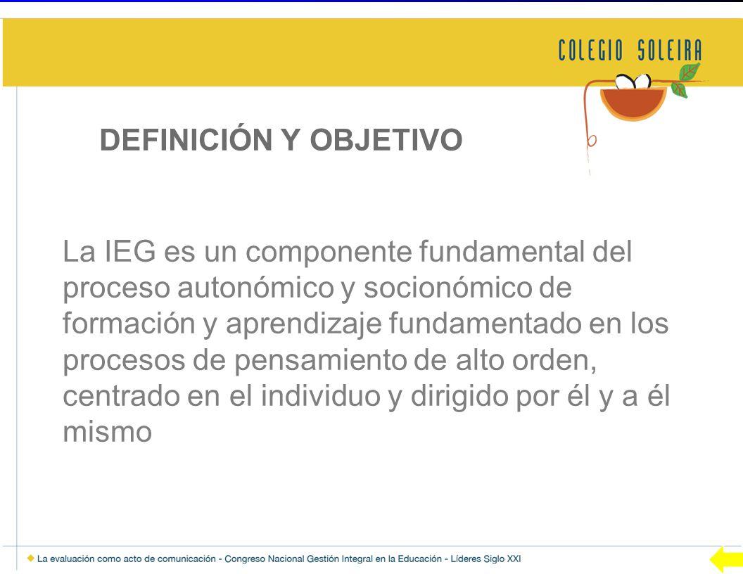 DEFINICIÓN Y OBJETIVO La IEG es un componente fundamental del proceso autonómico y socionómico de formación y aprendizaje fundamentado en los procesos de pensamiento de alto orden, centrado en el individuo y dirigido por él y a él mismo