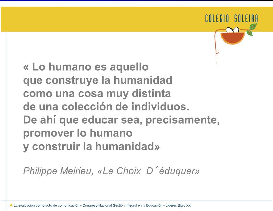 « Lo humano es aquello que construye la humanidad como una cosa muy distinta de una colección de individuos. De ahí que educar sea, precisamente, prom