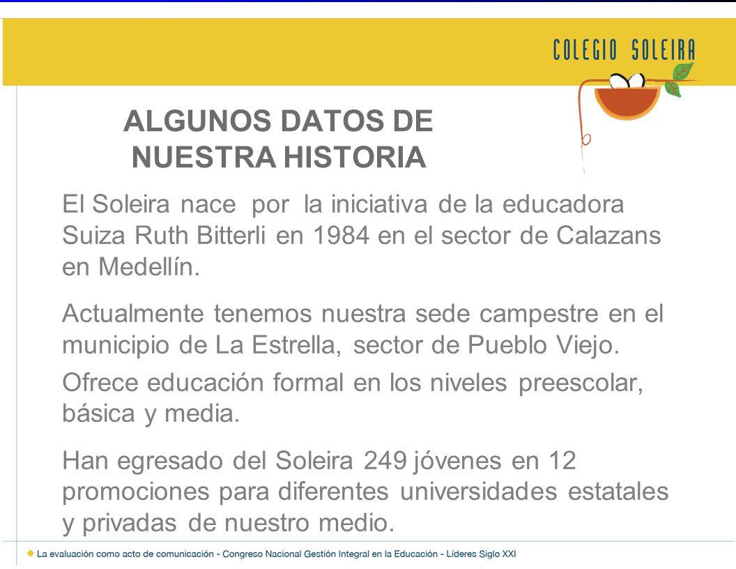 ALGUNOS DATOS DE NUESTRA HISTORIA El Soleira nace por la iniciativa de la educadora Suiza Ruth Bitterli en 1984 en el sector de Calazans en Medellín.