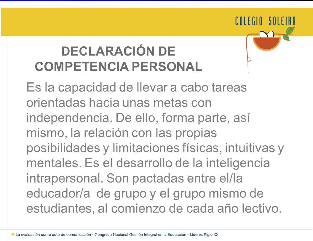 DECLARACIÓN DE COMPETENCIA PERSONAL Es la capacidad de llevar a cabo tareas orientadas hacia unas metas con independencia.