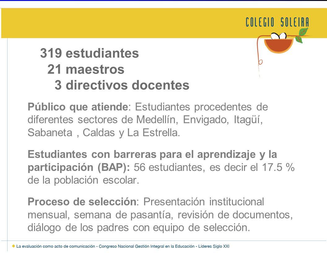 319 estudiantes 21 maestros 3 directivos docentes Público que atiende: Estudiantes procedentes de diferentes sectores de Medellín, Envigado, Itagüí, Sabaneta, Caldas y La Estrella.