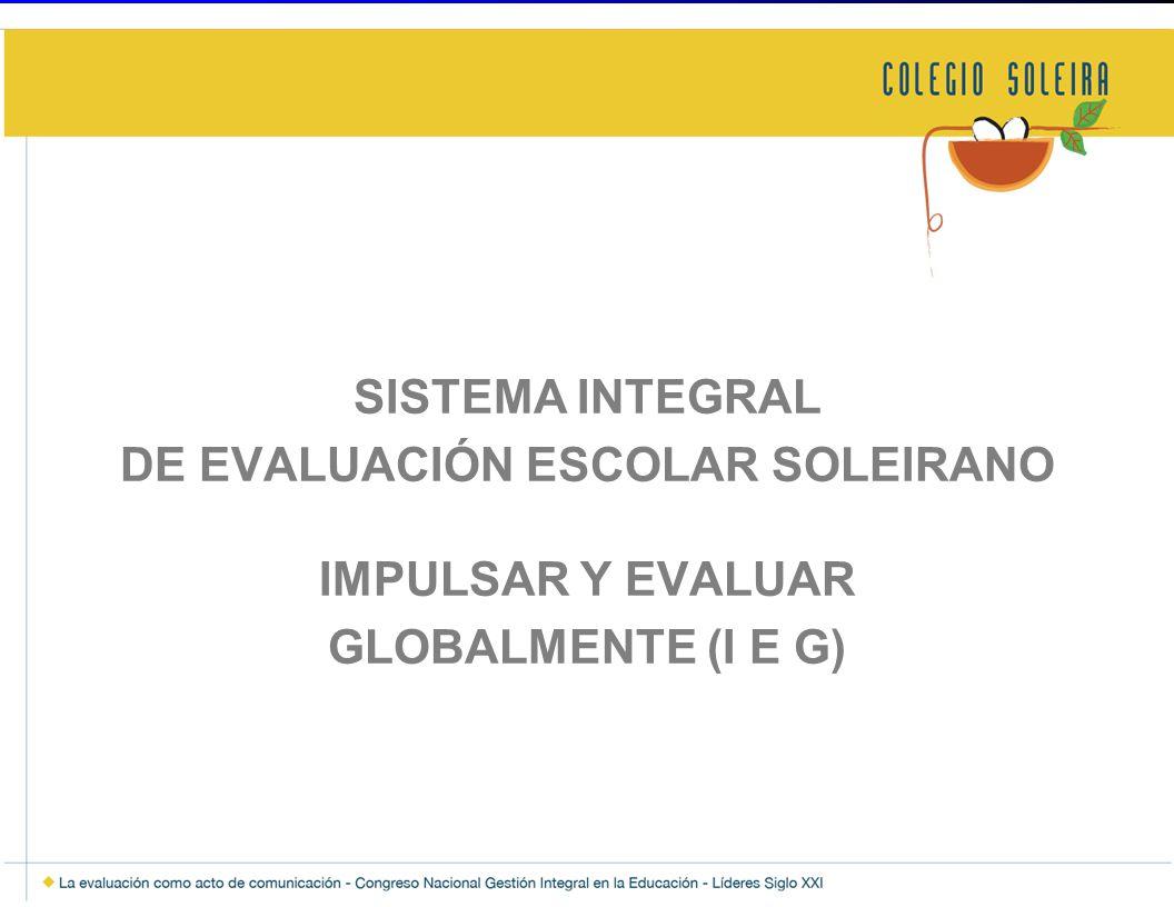 SISTEMA INTEGRAL DE EVALUACIÓN ESCOLAR SOLEIRANO IMPULSAR Y EVALUAR GLOBALMENTE (I E G)