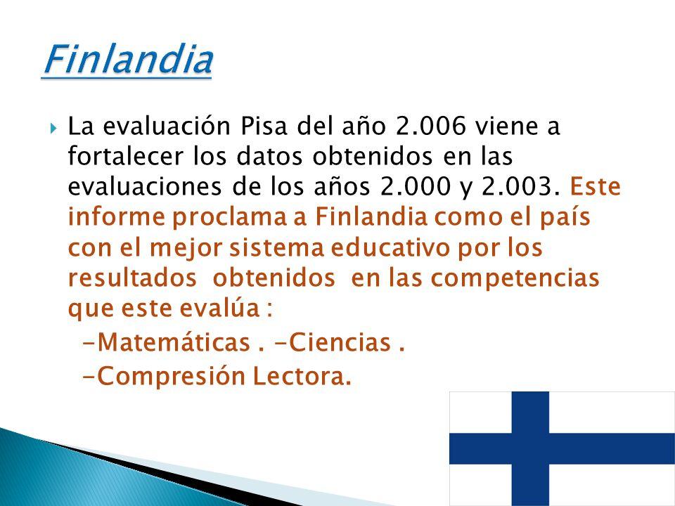 La evaluación Pisa del año 2.006 viene a fortalecer los datos obtenidos en las evaluaciones de los años 2.000 y 2.003. Este informe proclama a Finland