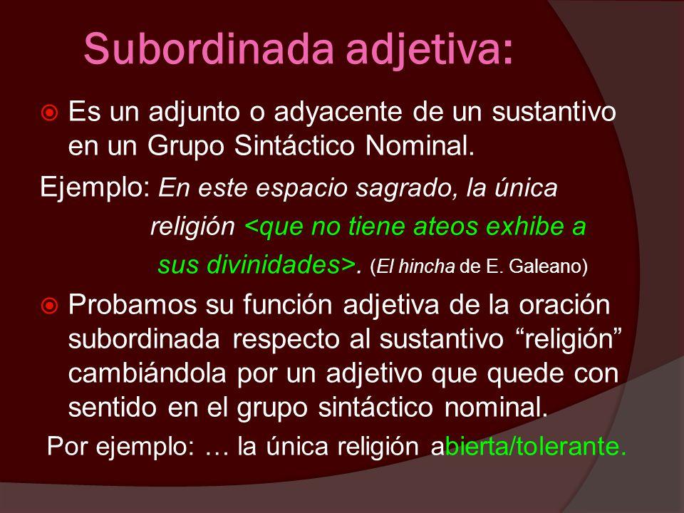 Subordinada sustantiva: Cumple la función de un sustantivo, es decir, puede ser Sujeto, Objeto Directo, Objeto Indirecto u Objeto Preposicional. Ejemp