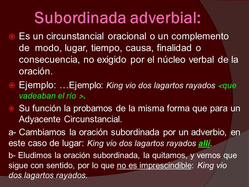 Subordinada adjetiva: Es un adjunto o adyacente de un sustantivo en un Grupo Sintáctico Nominal. Ejemplo: En este espacio sagrado, la única religión <