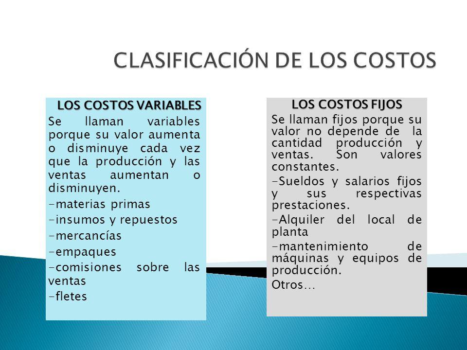 LOS COSTOS VARIABLES Se llaman variables porque su valor aumenta o disminuye cada vez que la producción y las ventas aumentan o disminuyen. -materias