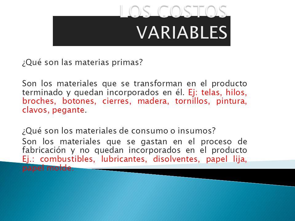 ¿Qué son las materias primas? Son los materiales que se transforman en el producto terminado y quedan incorporados en él. Ej: telas, hilos, broches, b