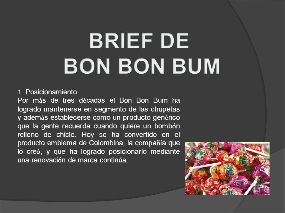 1. Posicionamiento Por m á s de tres d é cadas el Bon Bon Bum ha logrado mantenerse en segmento de las chupetas y adem á s establecerse como un produc