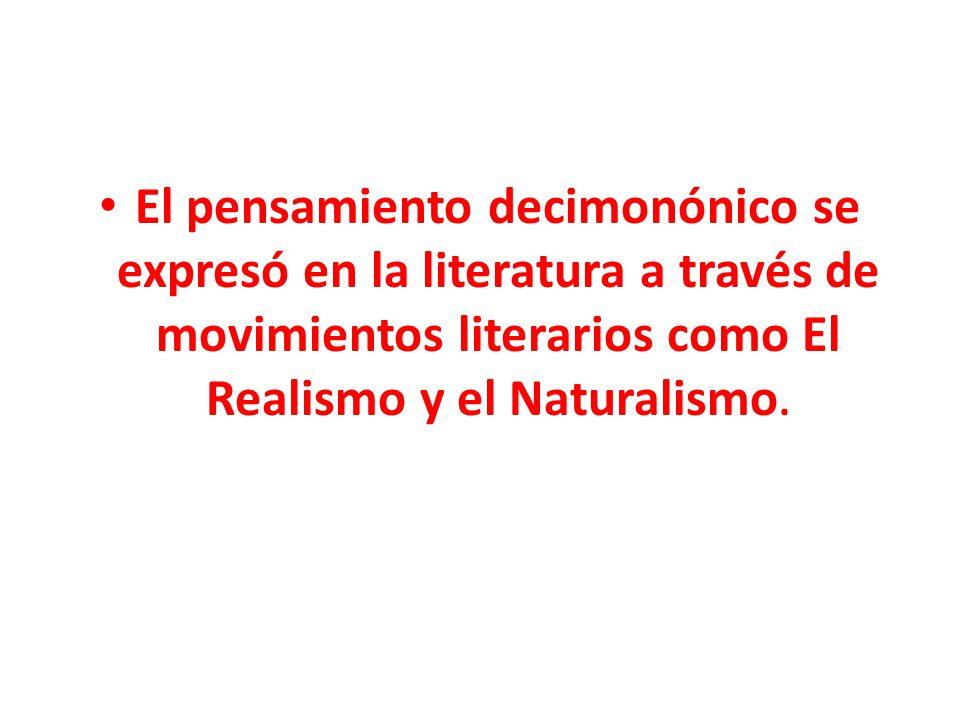 El pensamiento decimonónico se expresó en la literatura a través de movimientos literarios como El Realismo y el Naturalismo.