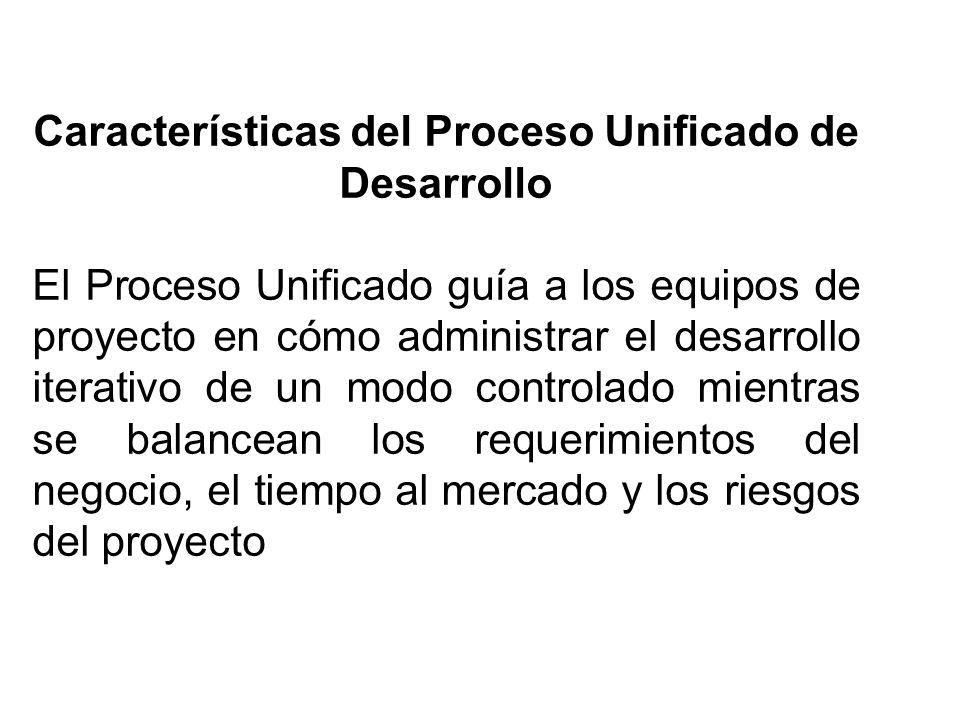 Características del Proceso Unificado de Desarrollo El Proceso Unificado guía a los equipos de proyecto en cómo administrar el desarrollo iterativo de