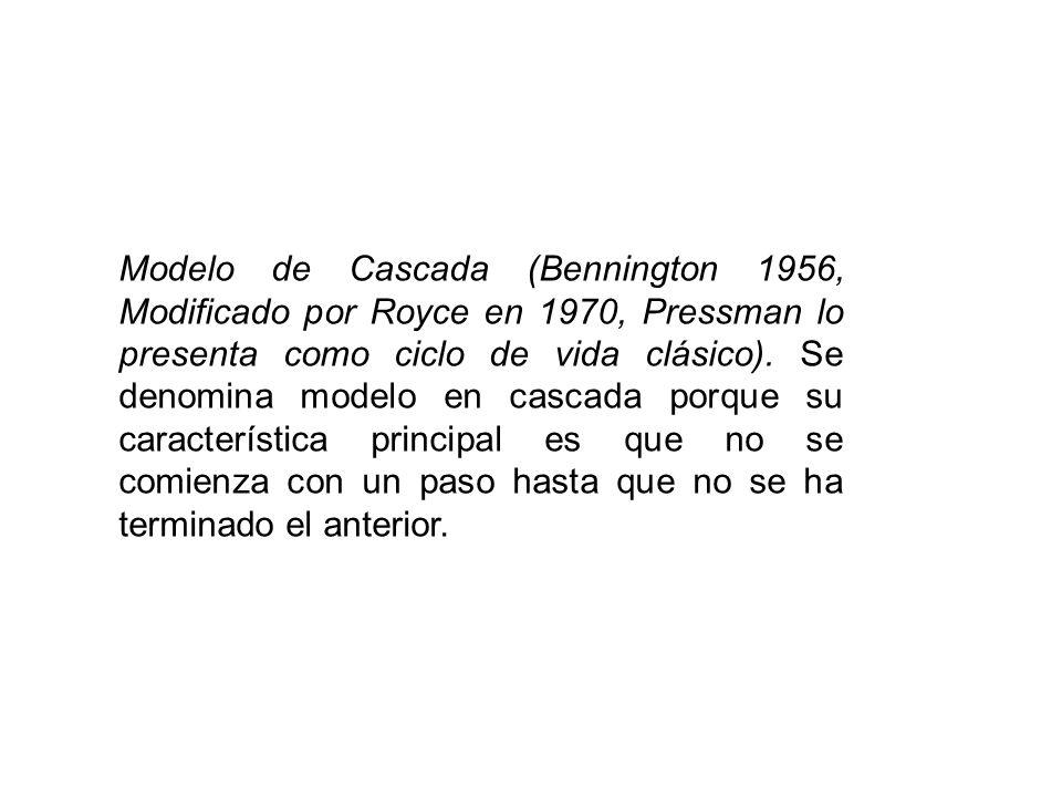 Modelo de Cascada (Bennington 1956, Modificado por Royce en 1970, Pressman lo presenta como ciclo de vida clásico). Se denomina modelo en cascada porq