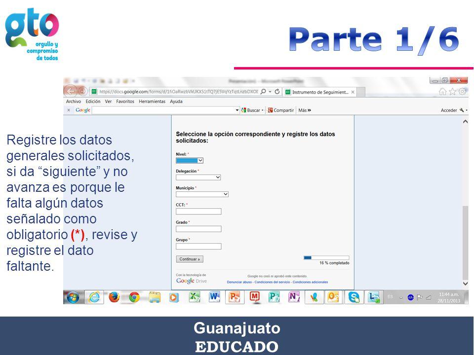 Guanajuato EDUCADO Registre los datos generales solicitados, si da siguiente y no avanza es porque le falta algún datos señalado como obligatorio (*), revise y registre el dato faltante.