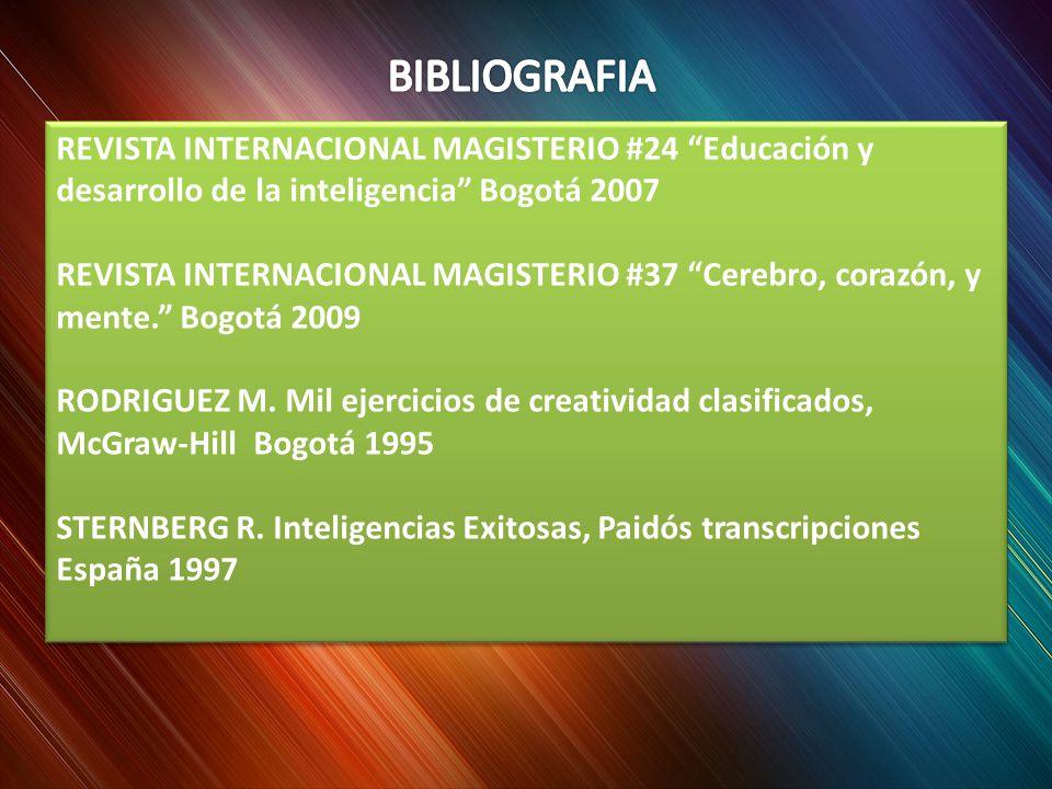 REVISTA INTERNACIONAL MAGISTERIO #24 Educación y desarrollo de la inteligencia Bogotá 2007 REVISTA INTERNACIONAL MAGISTERIO #37 Cerebro, corazón, y mente.