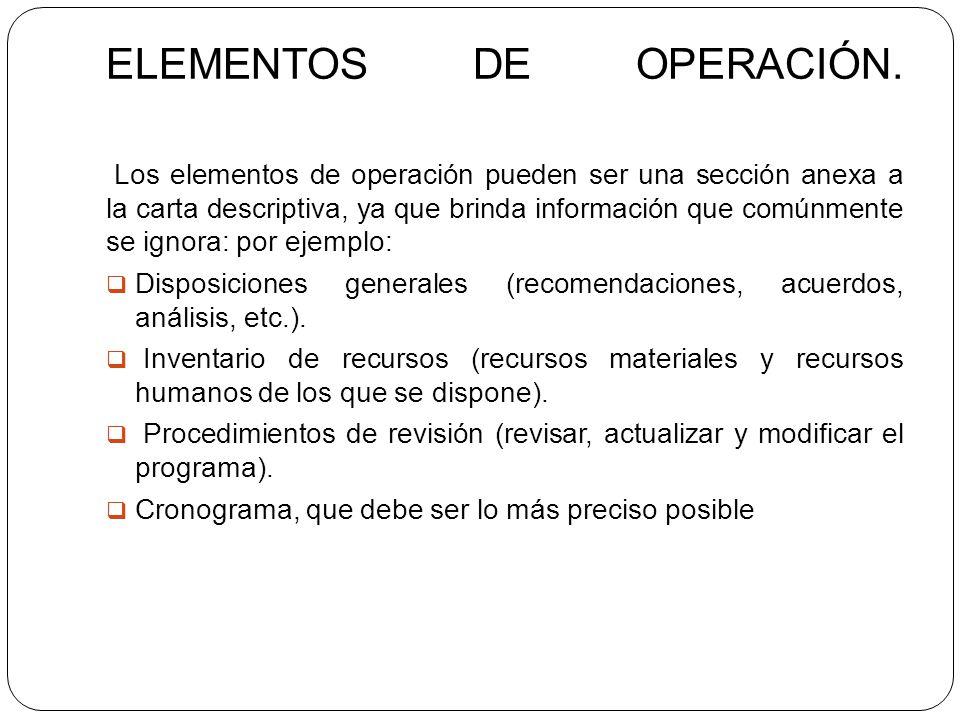 ELEMENTOS DE OPERACIÓN. Los elementos de operación pueden ser una sección anexa a la carta descriptiva, ya que brinda información que comúnmente se ig