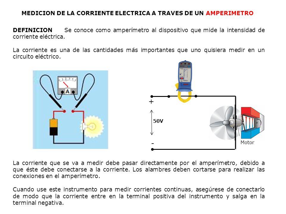 DEFINICION Se conoce como amperímetro al dispositivo que mide la intensidad de corriente eléctrica. La corriente es una de las cantidades más importan