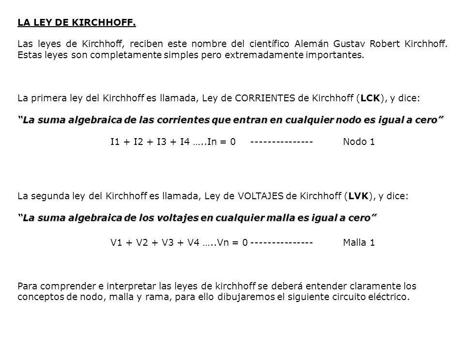 LA LEY DE KIRCHHOFF. Las leyes de Kirchhoff, reciben este nombre del científico Alemán Gustav Robert Kirchhoff. Estas leyes son completamente simples