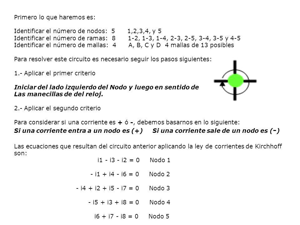 Las ecuaciones que resultan del circuito anterior aplicando la ley de corrientes de Kirchhoff son: i1 - i3 - i2 = 0 Nodo 1 - i1 + i4 - i6 = 0 Nodo 2 -