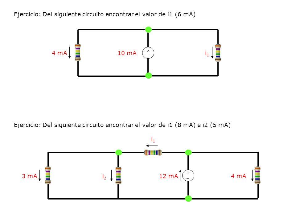 3 mA i1i1 12 mAi2i2 4 mA Ejercicio: Del siguiente circuito encontrar el valor de i1 (6 mA) 4 mA10 mAi1i1 Ejercicio: Del siguiente circuito encontrar e