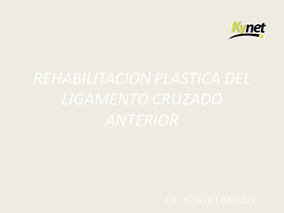 REHABILITACION PLASTICA DEL LIGAMENTO CRUZADO ANTERIOR LIC. SERGIO BROZZI