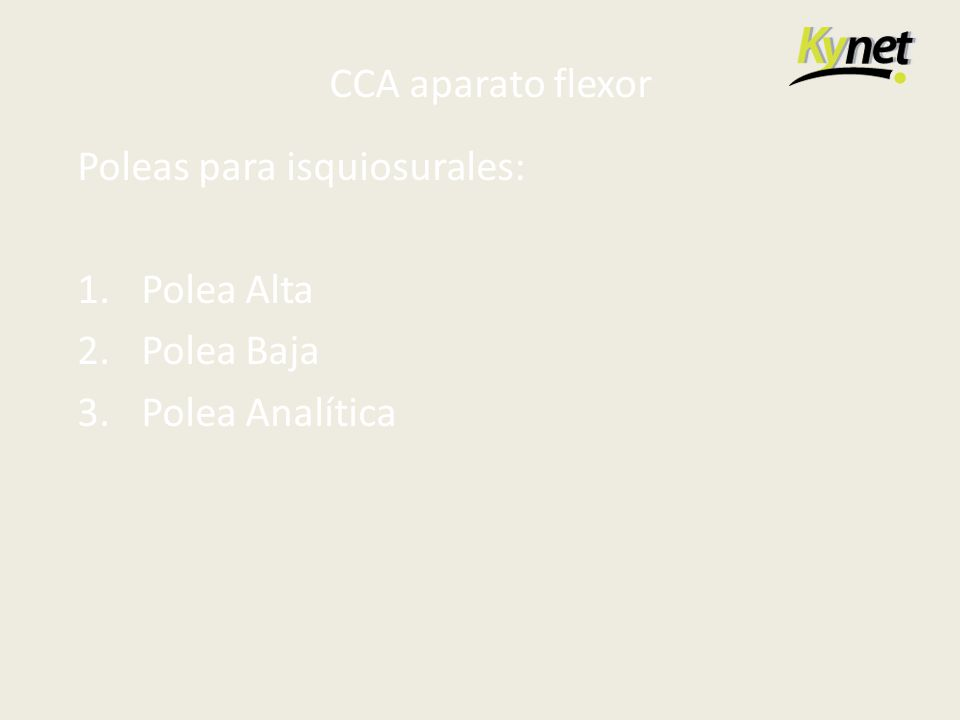 CCA aparato flexor Poleas para isquiosurales: 1. Polea Alta 2. Polea Baja 3. Polea Analítica
