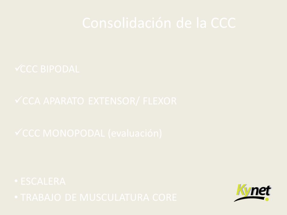 Consolidación de la CCC CCC BIPODAL CCA APARATO EXTENSOR/ FLEXOR CCC MONOPODAL (evaluación) ESCALERA TRABAJO DE MUSCULATURA CORE
