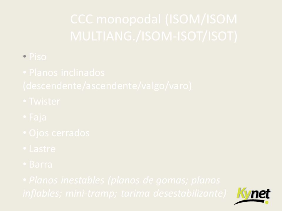 CCC monopodal (ISOM/ISOM MULTIANG./ISOM-ISOT/ISOT) Piso Planos inclinados (descendente/ascendente/valgo/varo) Twister Faja Ojos cerrados Lastre Barra