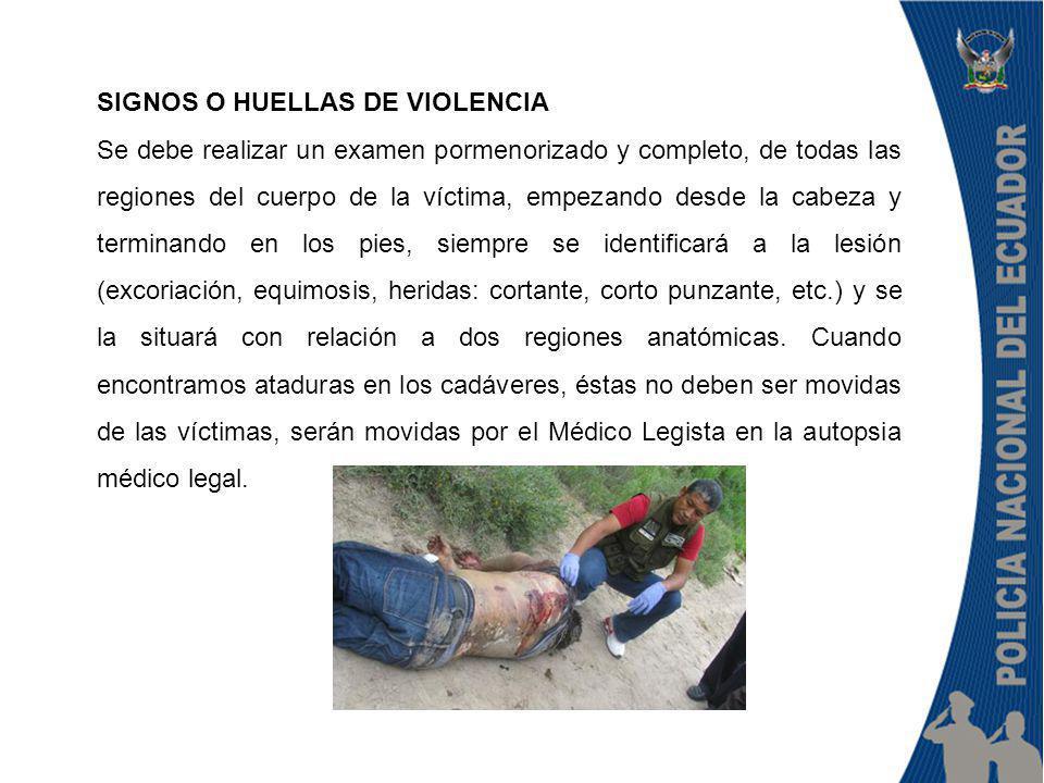 SIGNOS O HUELLAS DE VIOLENCIA Se debe realizar un examen pormenorizado y completo, de todas las regiones del cuerpo de la víctima, empezando desde la