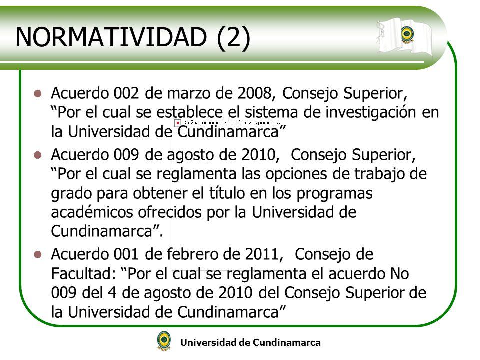 Universidad de Cundinamarca NORMATIVIDAD (2) Acuerdo 002 de marzo de 2008, Consejo Superior, Por el cual se establece el sistema de investigación en l