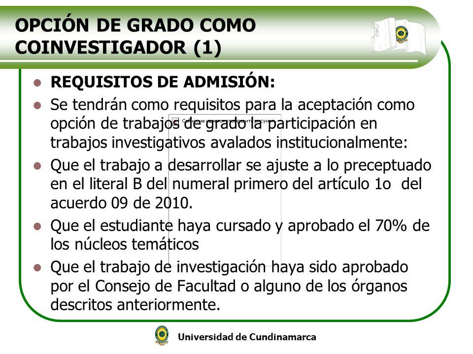 Universidad de Cundinamarca OPCIÓN DE GRADO COMO COINVESTIGADOR (1) REQUISITOS DE ADMISIÓN: Se tendrán como requisitos para la aceptación como opción