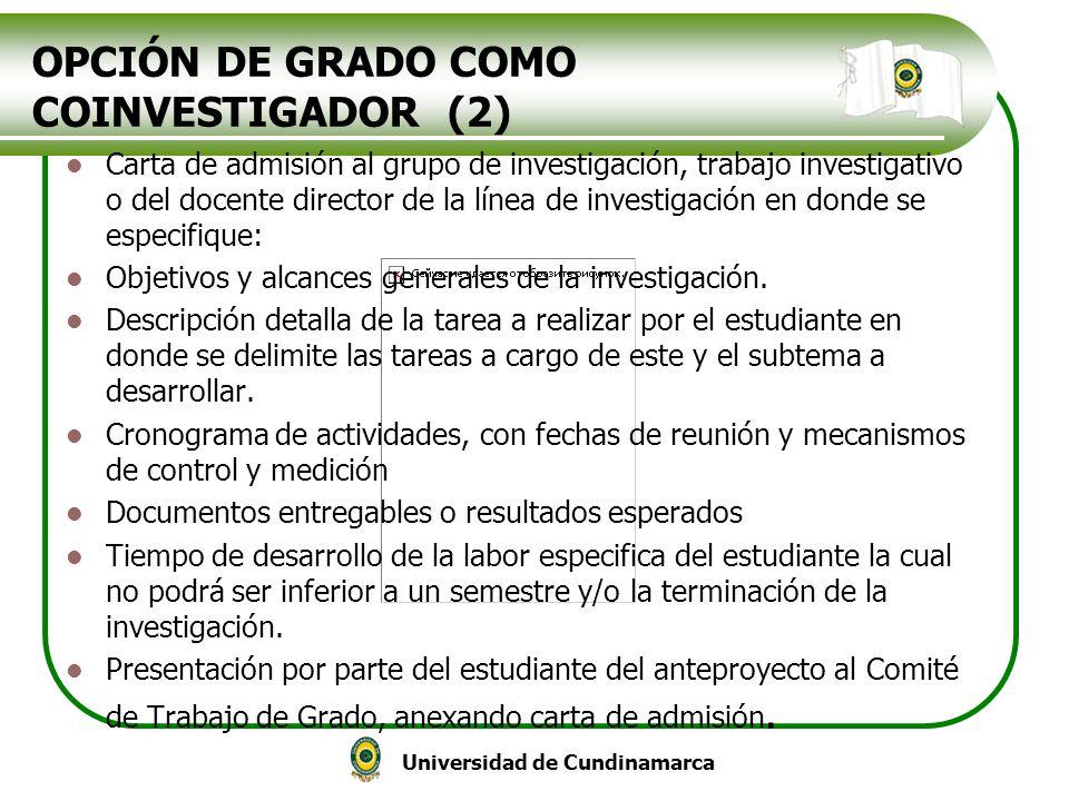 Universidad de Cundinamarca OPCIÓN DE GRADO COMO COINVESTIGADOR (2) Carta de admisión al grupo de investigación, trabajo investigativo o del docente d