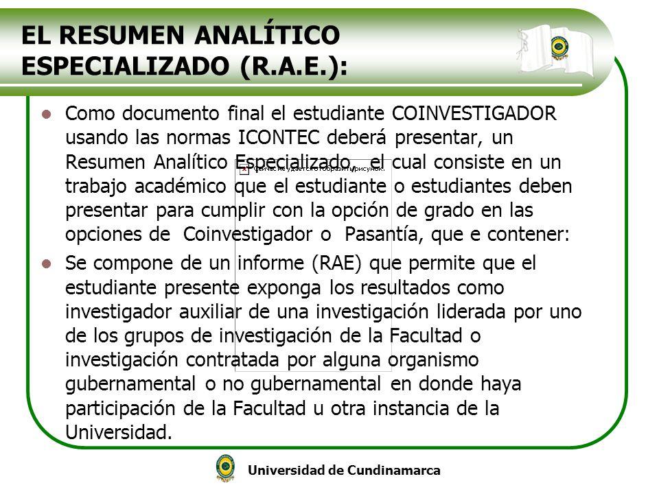 Universidad de Cundinamarca EL RESUMEN ANALÍTICO ESPECIALIZADO (R.A.E.): Como documento final el estudiante COINVESTIGADOR usando las normas ICONTEC d