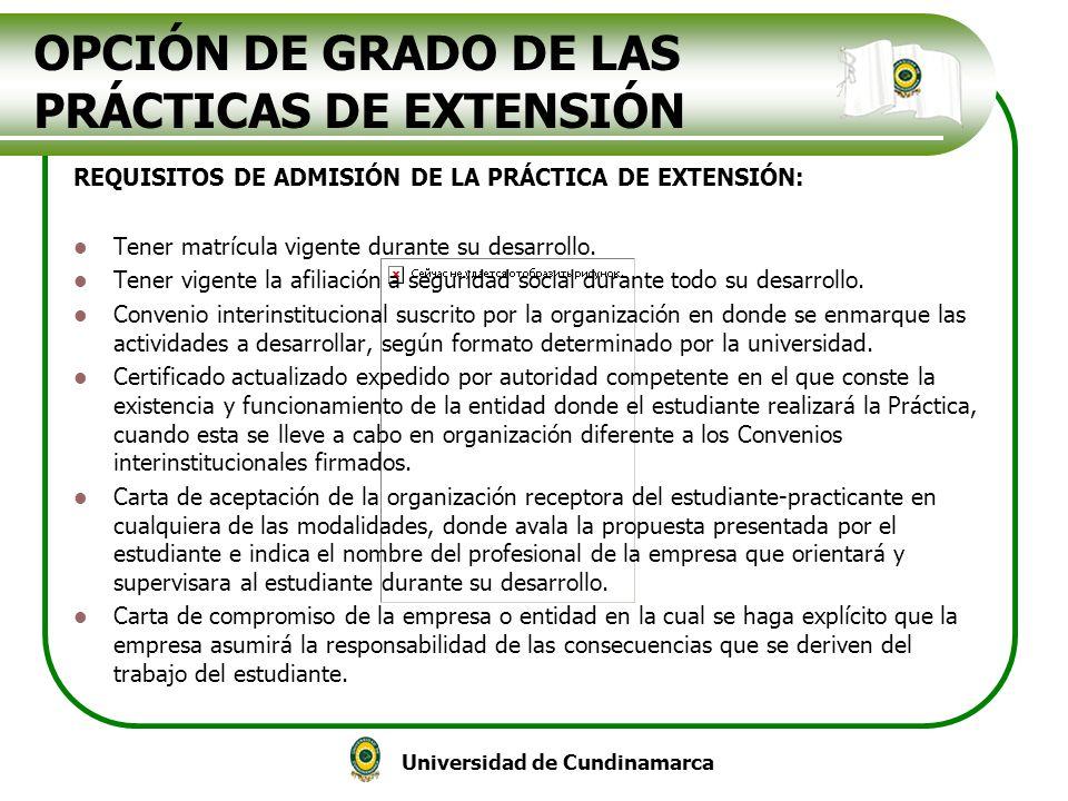 Universidad de Cundinamarca OPCIÓN DE GRADO DE LAS PRÁCTICAS DE EXTENSIÓN REQUISITOS DE ADMISIÓN DE LA PRÁCTICA DE EXTENSIÓN: Tener matrícula vigente