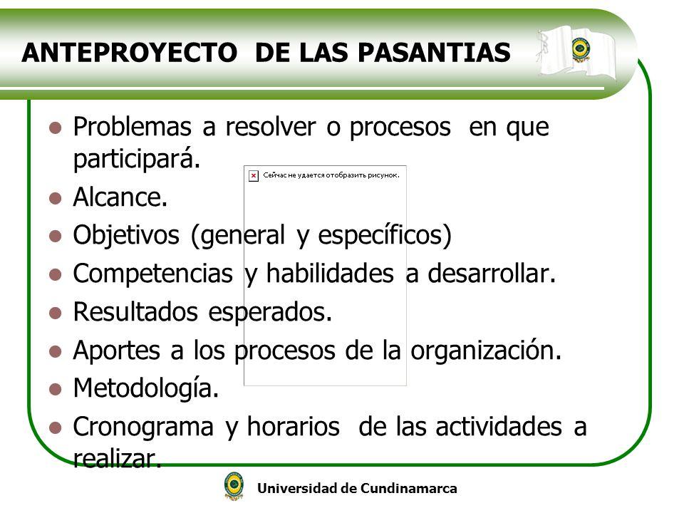 Universidad de Cundinamarca ANTEPROYECTO DE LAS PASANTIAS Problemas a resolver o procesos en que participará. Alcance. Objetivos (general y específico