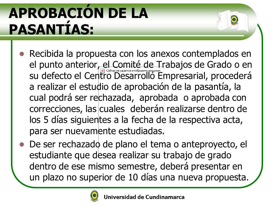 Universidad de Cundinamarca APROBACIÓN DE LA PASANTÍAS: Recibida la propuesta con los anexos contemplados en el punto anterior, el Comité de Trabajos