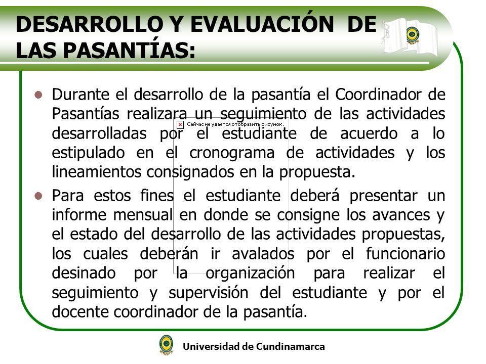Universidad de Cundinamarca DESARROLLO Y EVALUACIÓN DE LAS PASANTÍAS: Durante el desarrollo de la pasantía el Coordinador de Pasantías realizara un se