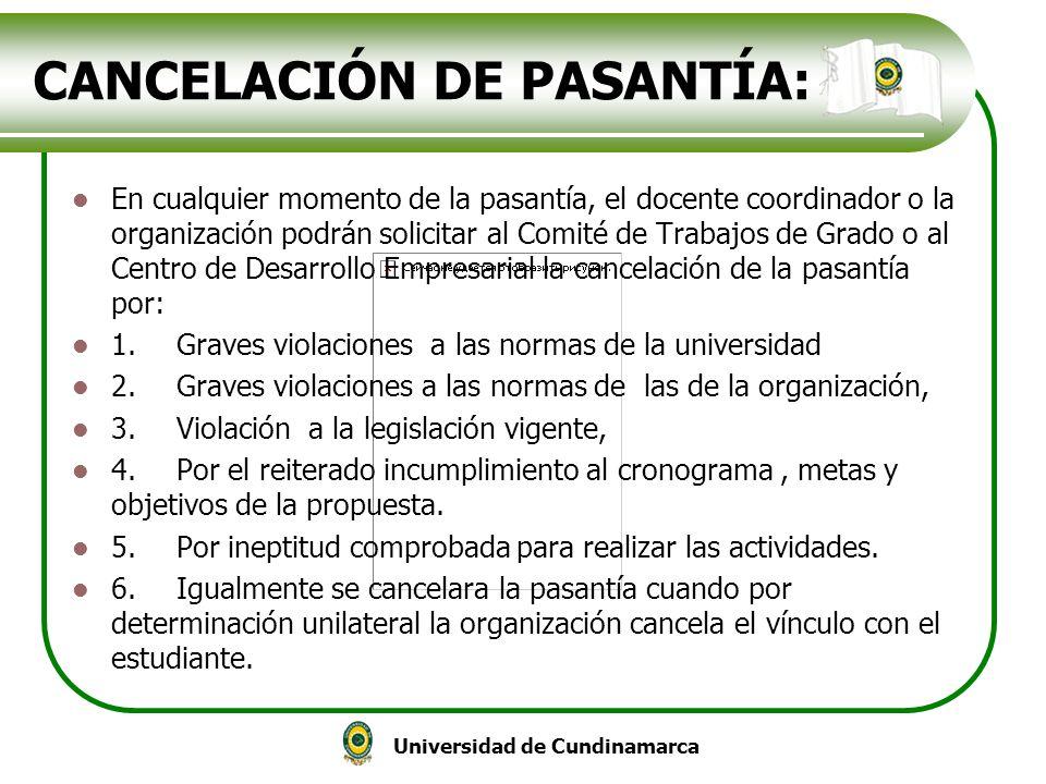 Universidad de Cundinamarca CANCELACIÓN DE PASANTÍA: En cualquier momento de la pasantía, el docente coordinador o la organización podrán solicitar al
