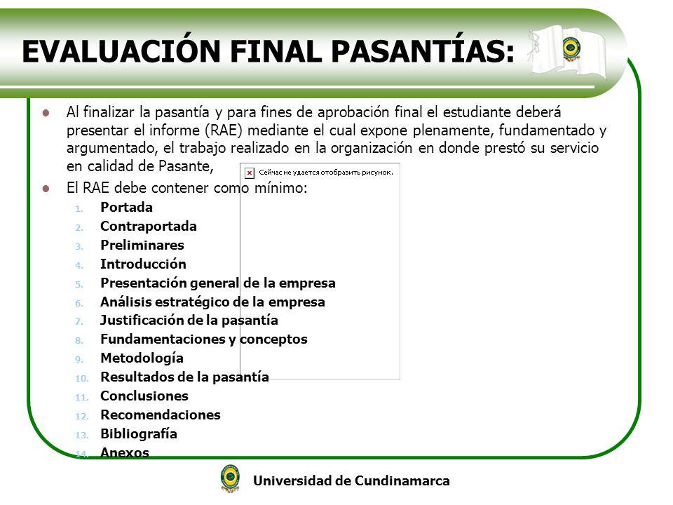 Universidad de Cundinamarca EVALUACIÓN FINAL PASANTÍAS: Al finalizar la pasantía y para fines de aprobación final el estudiante deberá presentar el in