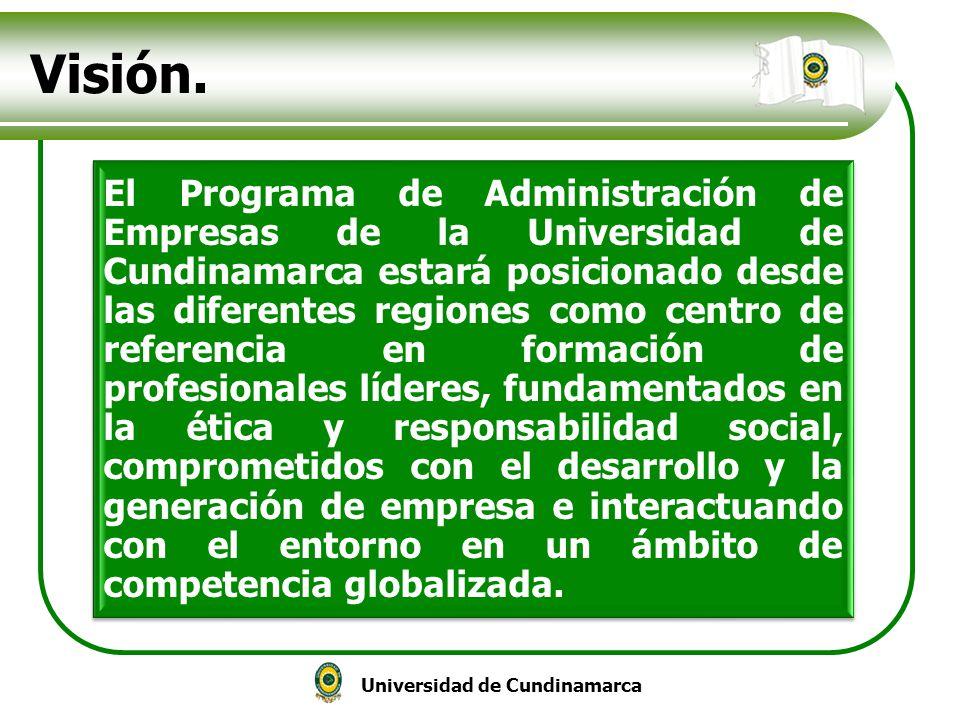 Universidad de Cundinamarca Visión. El Programa de Administración de Empresas de la Universidad de Cundinamarca estará posicionado desde las diferente