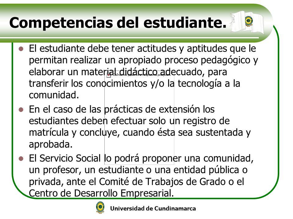 Universidad de Cundinamarca Competencias del estudiante. El estudiante debe tener actitudes y aptitudes que le permitan realizar un apropiado proceso