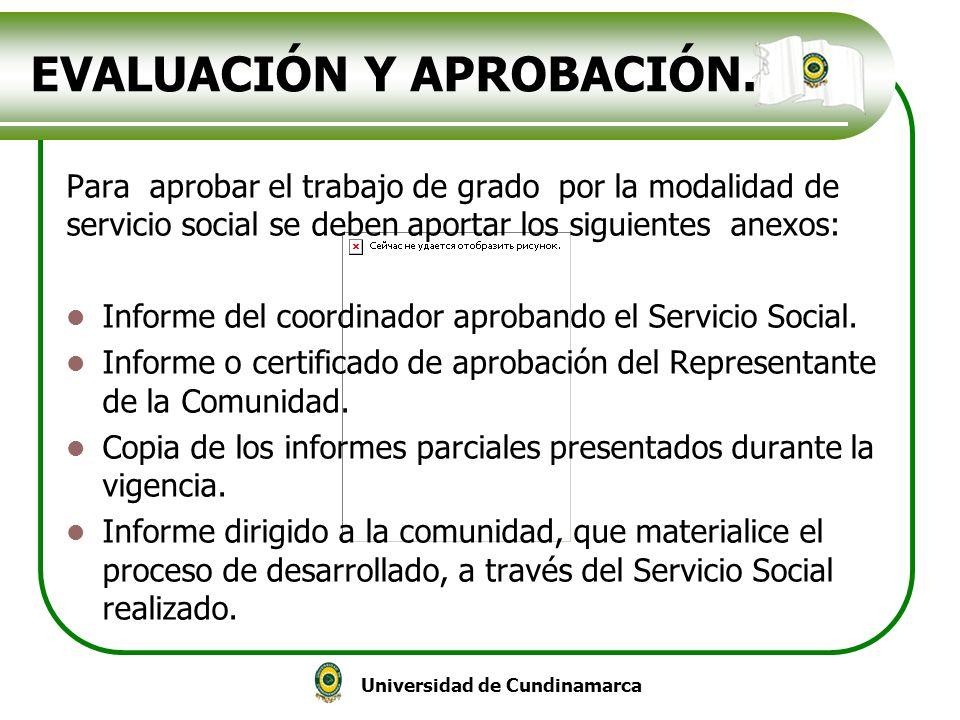 Universidad de Cundinamarca EVALUACIÓN Y APROBACIÓN. Para aprobar el trabajo de grado por la modalidad de servicio social se deben aportar los siguien