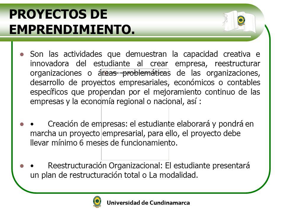 Universidad de Cundinamarca PROYECTOS DE EMPRENDIMIENTO. Son las actividades que demuestran la capacidad creativa e innovadora del estudiante al crear