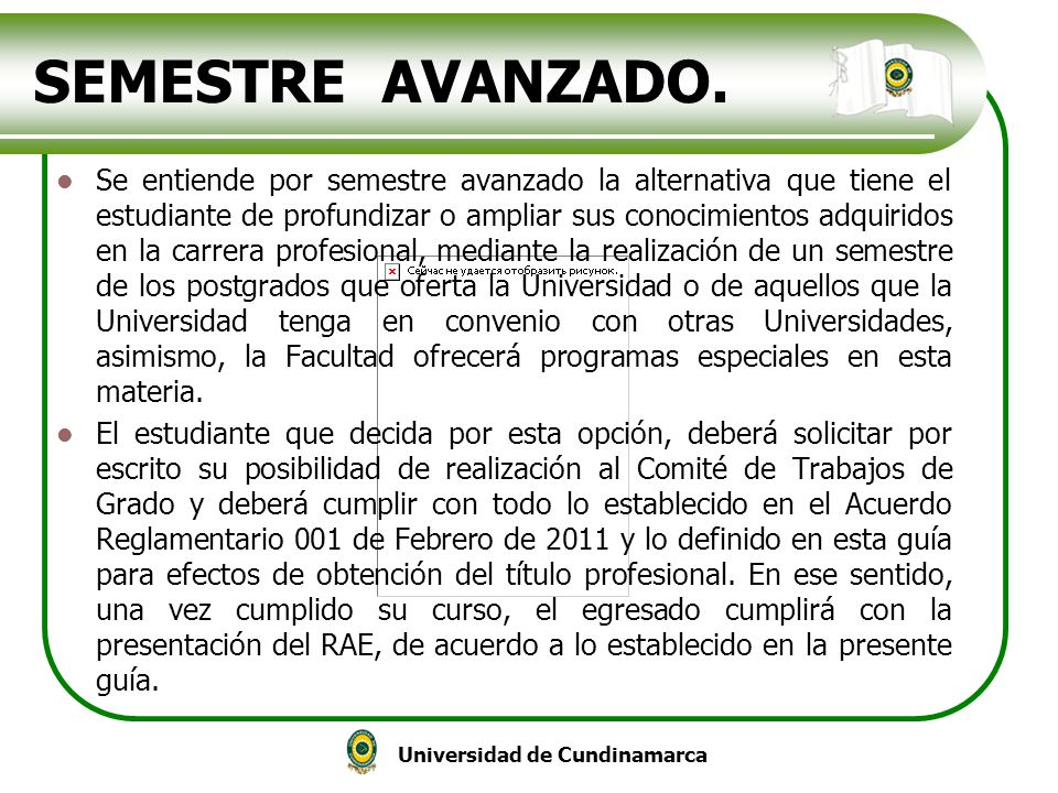 Universidad de Cundinamarca SEMESTRE AVANZADO. Se entiende por semestre avanzado la alternativa que tiene el estudiante de profundizar o ampliar sus c