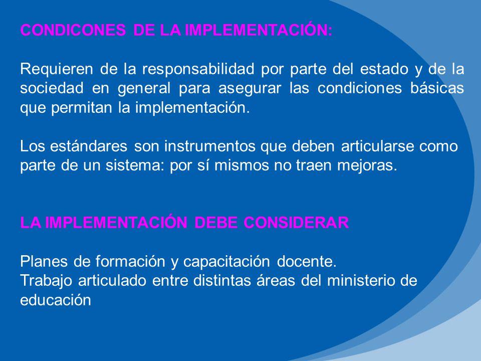 CONDICONES DE LA IMPLEMENTACIÓN: Requieren de la responsabilidad por parte del estado y de la sociedad en general para asegurar las condiciones básicas que permitan la implementación.